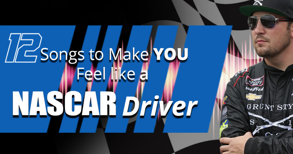 12 Songs to Make You Feel like a NASCAR Drive