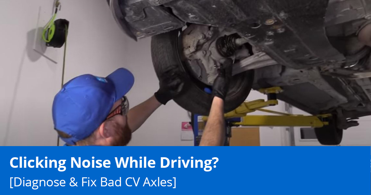 Clicking Noise While Driving? How to diagnose and fix a bad cv axle