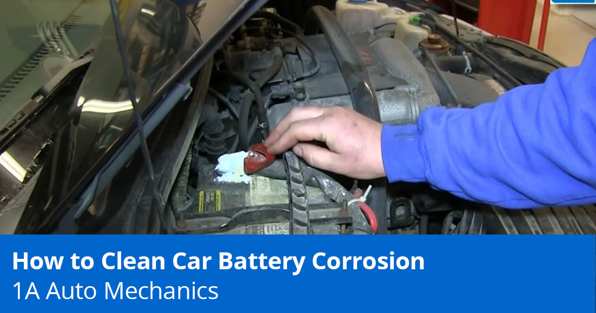 How to Clean Car Battery Corrosion - Expert Tips - 1A Auto